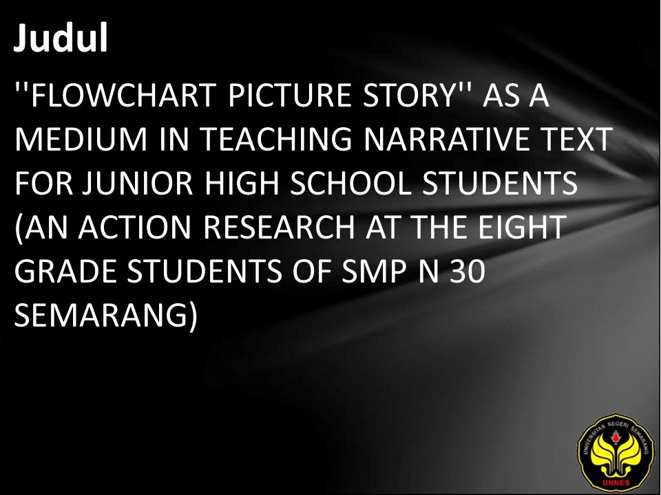 Judul FLOWCHART PICTURE STORY AS A MEDIUM IN TEACHING NARRATIVE TEXT FOR JUNIOR HIGH SCHOOL STUDENTS (AN ACTION RESEARCH AT THE EIGHT GRADE STUDENTS OF SMP N 30 SEMARANG)