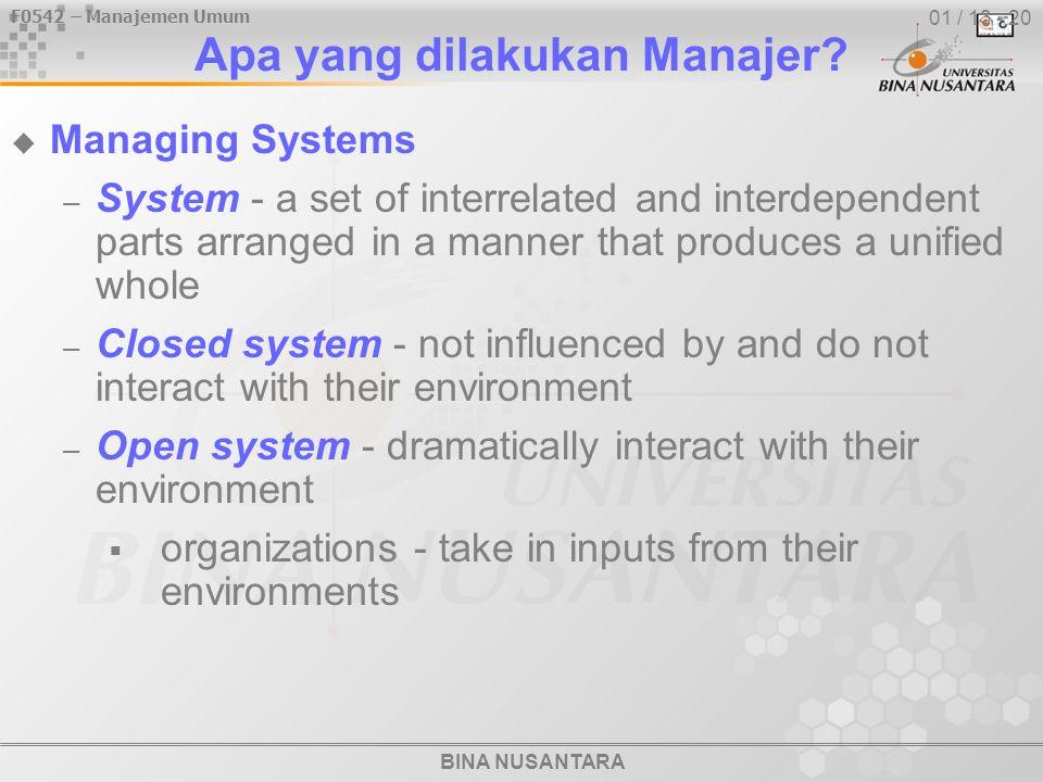 F0542 – Manajemen Umum BINA NUSANTARA 01 / 13 - 20 Apa yang dilakukan Manajer?  Managing Systems – System - a set of interrelated and interdependent