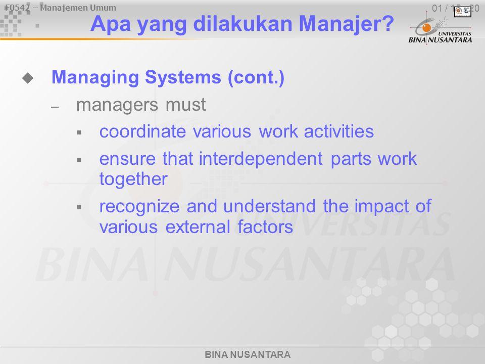 F0542 – Manajemen Umum BINA NUSANTARA 01 / 15 - 20 Apa yang dilakukan Manajer?  Managing Systems (cont.) – managers must  coordinate various work ac