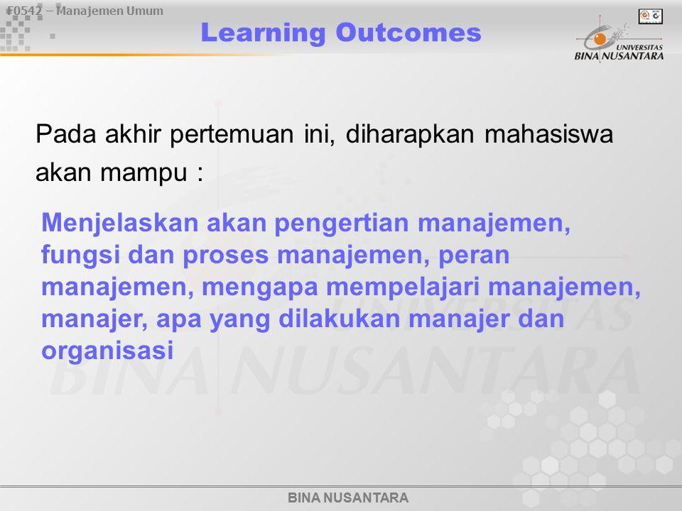 F0542 – Manajemen Umum BINA NUSANTARA Learning Outcomes Pada akhir pertemuan ini, diharapkan mahasiswa akan mampu : BINA NUSANTARA Menjelaskan akan pe