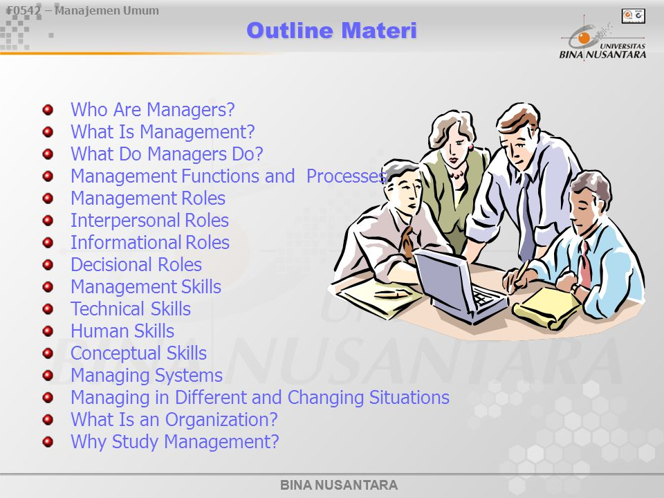 F0542 – Manajemen Umum BINA NUSANTARA Outline Materi BINA NUSANTARA Who Are Managers? What Is Management? What Do Managers Do? Management Functions an