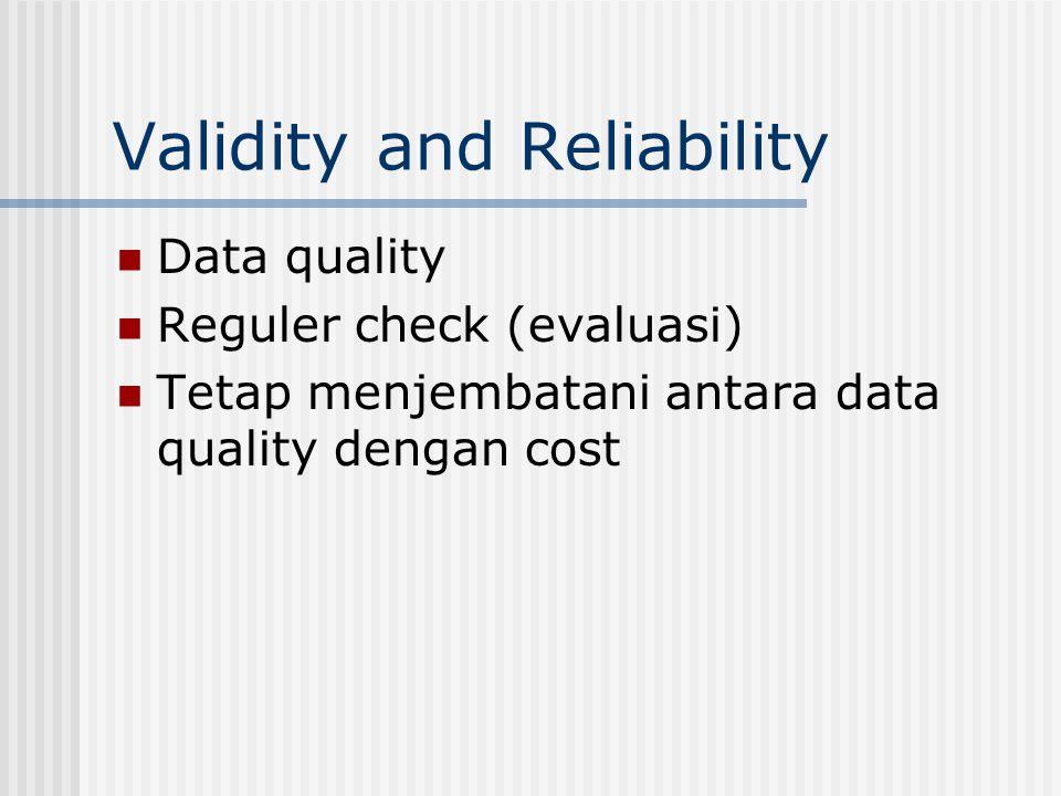 Validity and Reliability Data quality Reguler check (evaluasi) Tetap menjembatani antara data quality dengan cost