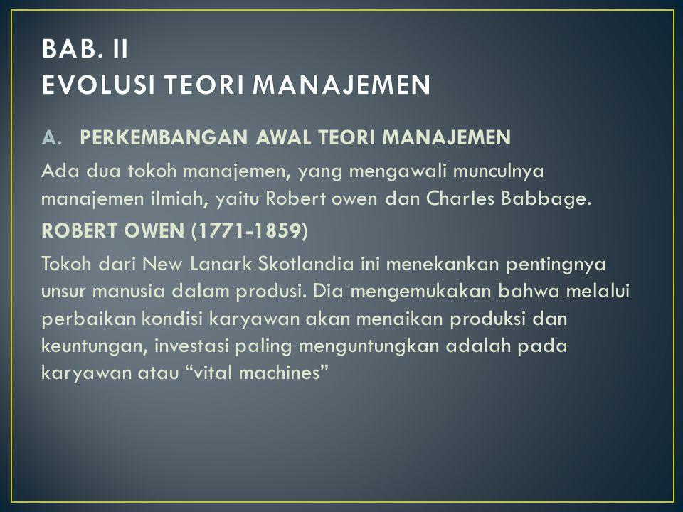 A.PERKEMBANGAN AWAL TEORI MANAJEMEN Ada dua tokoh manajemen, yang mengawali munculnya manajemen ilmiah, yaitu Robert owen dan Charles Babbage.