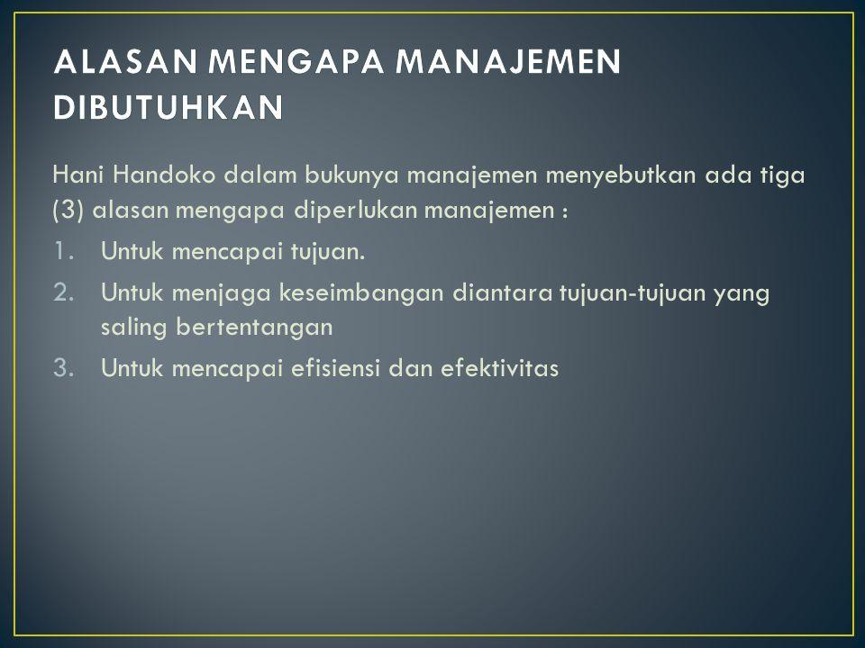 Hani Handoko dalam bukunya manajemen menyebutkan ada tiga (3) alasan mengapa diperlukan manajemen : 1.Untuk mencapai tujuan.