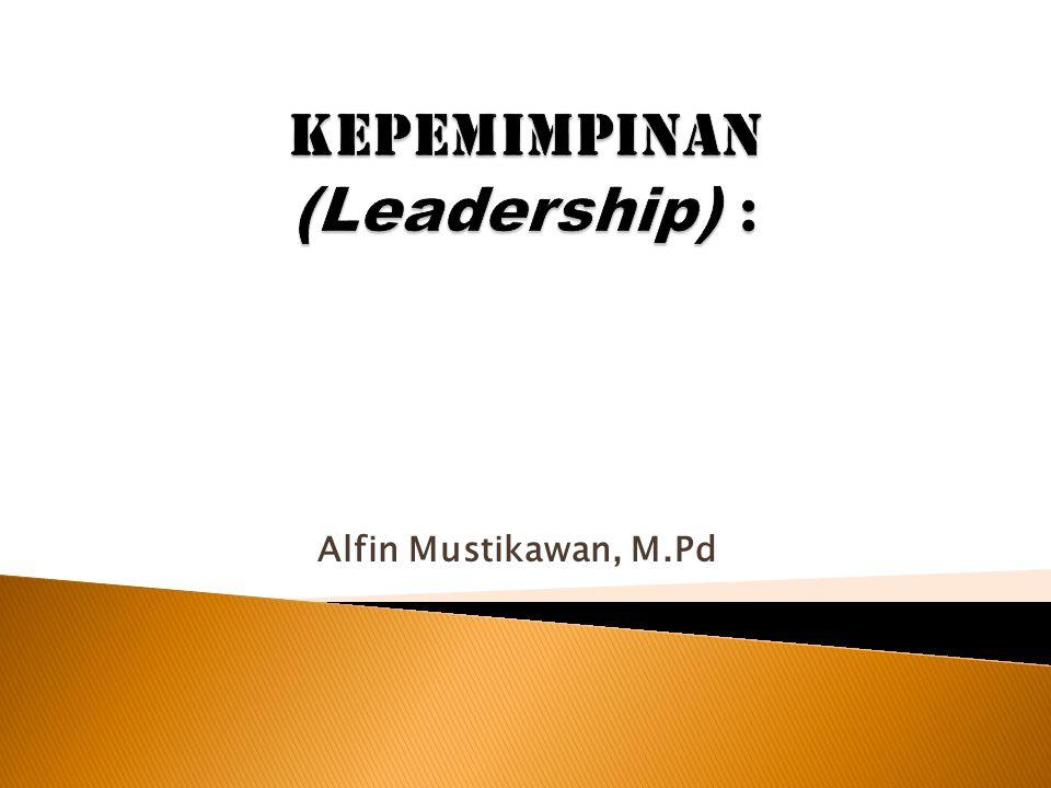  Agar pemimpin memiliki pengaruh yang kuat, dia harus mengembangkan dan menggunakan power;  Apakah power itu.