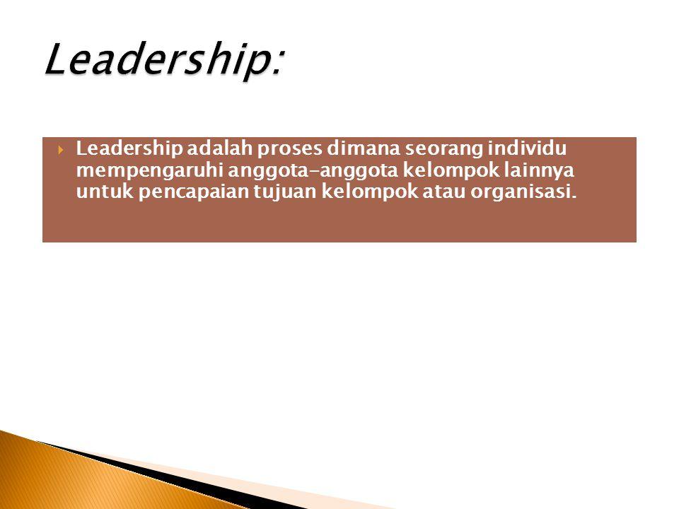  Leadership adalah proses dimana seorang individu mempengaruhi anggota-anggota kelompok lainnya untuk pencapaian tujuan kelompok atau organisasi.