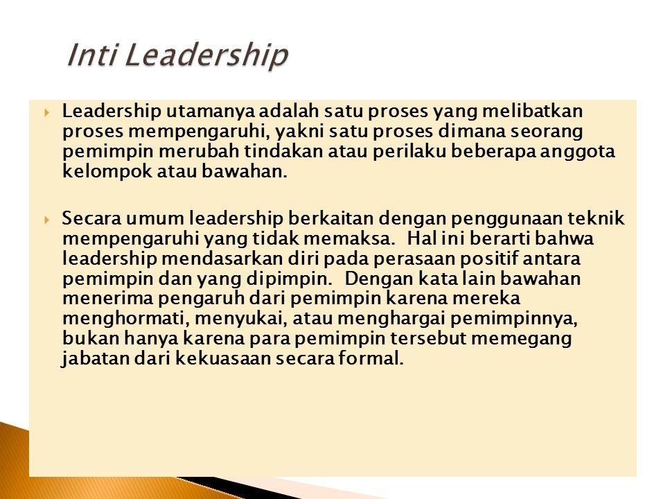  Leadership utamanya adalah satu proses yang melibatkan proses mempengaruhi, yakni satu proses dimana seorang pemimpin merubah tindakan atau perilaku beberapa anggota kelompok atau bawahan.