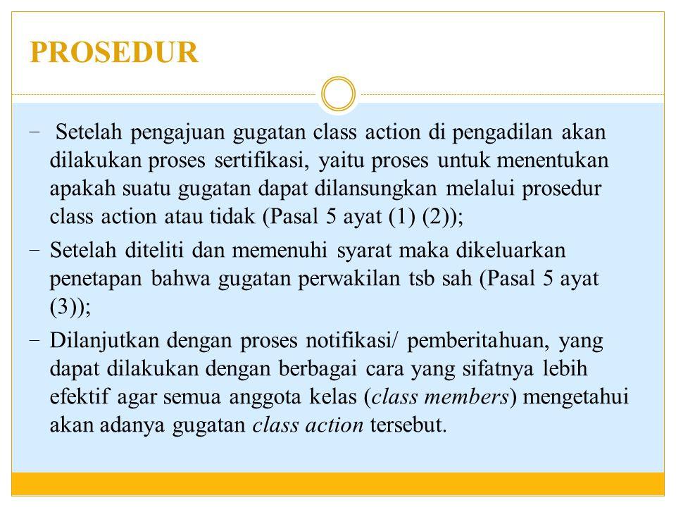 PROSEDUR - NOTIFIKASI Pemberitahuan yang dilakukan oleh panitera atas perintah Hakim kepada anggota kelompok melalui berbagai cara yang mudah dijangkau oleh anggota kelompok yang didefinisikan dalam surat gugatan.(Ps.