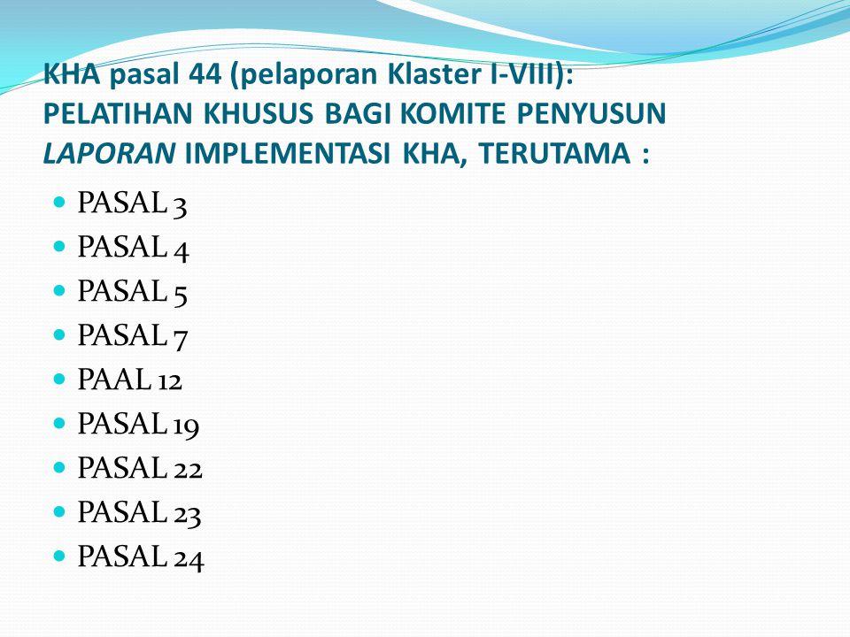 KHA pasal 44 (pelaporan Klaster I-VIII): PELATIHAN KHUSUS BAGI KOMITE PENYUSUN LAPORAN IMPLEMENTASI KHA, TERUTAMA : PASAL 3 PASAL 4 PASAL 5 PASAL 7 PAAL 12 PASAL 19 PASAL 22 PASAL 23 PASAL 24