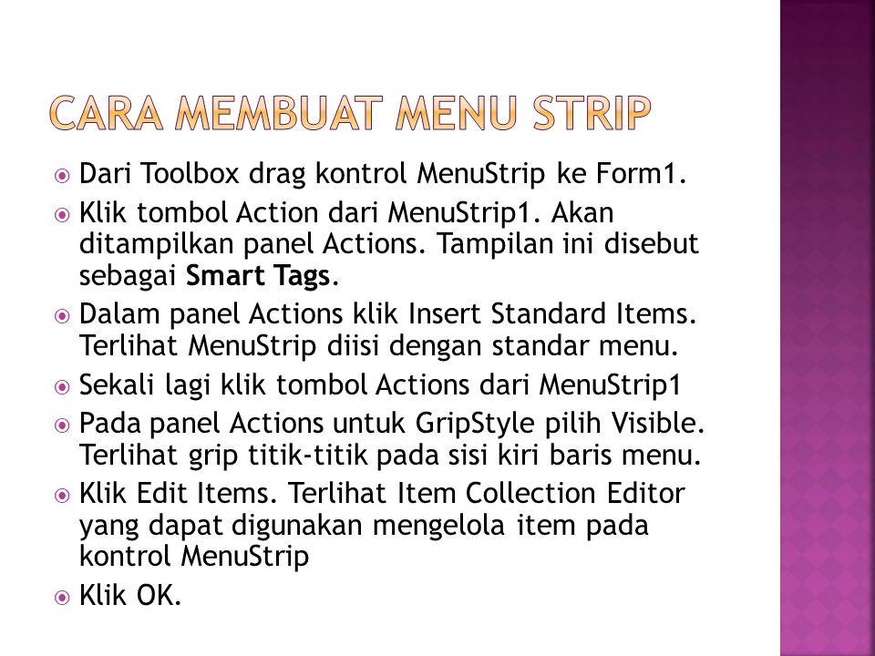  Dari Toolbox drag kontrol MenuStrip ke Form1.  Klik tombol Action dari MenuStrip1.