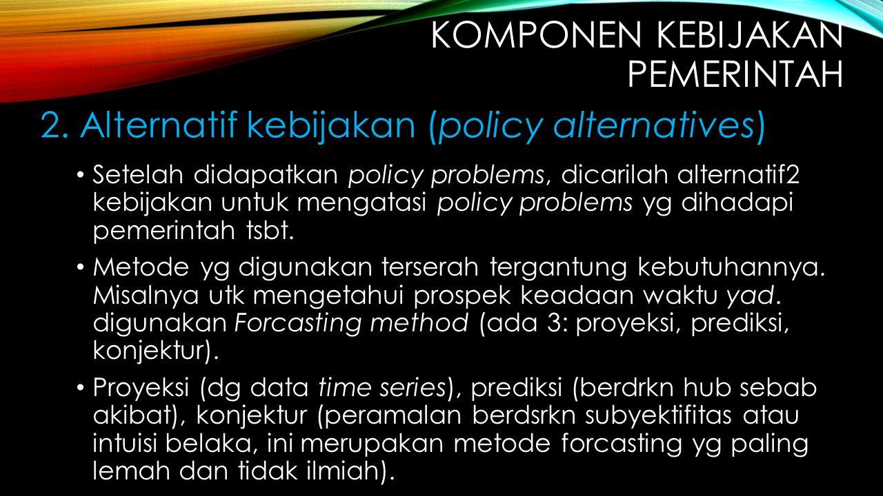 Setelah didapatkan policy problems, dicarilah alternatif2 kebijakan untuk mengatasi policy problems yg dihadapi pemerintah tsbt. Metode yg digunakan t