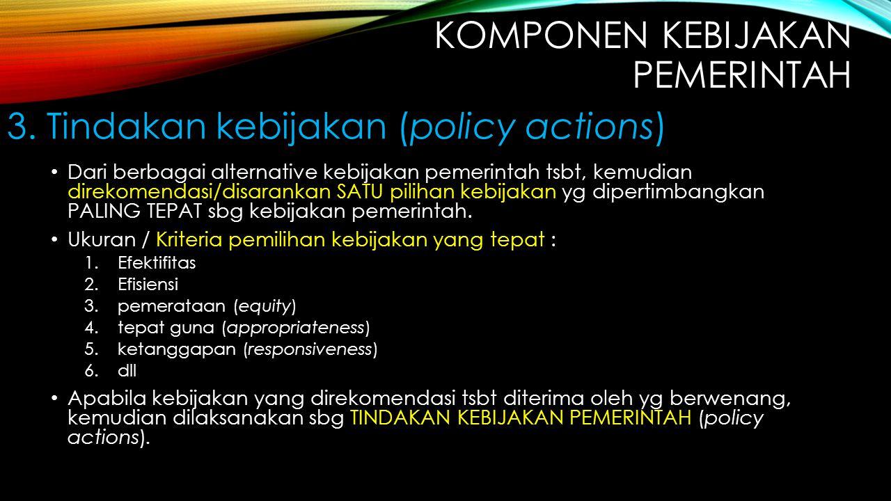 Dari berbagai alternative kebijakan pemerintah tsbt, kemudian direkomendasi/disarankan SATU pilihan kebijakan yg dipertimbangkan PALING TEPAT sbg kebi