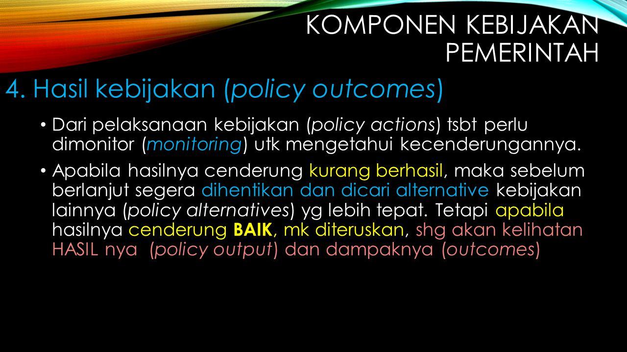 Dari pelaksanaan kebijakan (policy actions) tsbt perlu dimonitor (monitoring) utk mengetahui kecenderungannya. Apabila hasilnya cenderung kurang berha