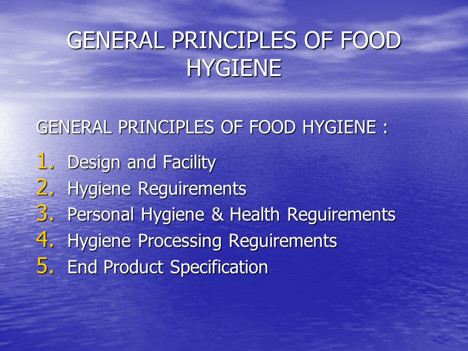 GENERAL PRINCIPLES OF FOOD HYGIENE GENERAL PRINCIPLES OF FOOD HYGIENE : 1.