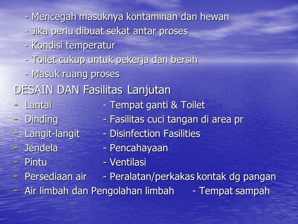 - Mencegah masuknya kontaminan dan hewan - Jika perlu dibuat sekat antar proses - Kondisi temperatur - Toilet cukup untuk pekerja dan bersih - Masuk r