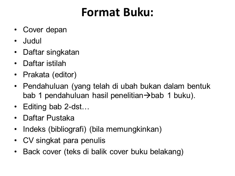 Format Buku: Cover depan Judul Daftar singkatan Daftar istilah Prakata (editor) Pendahuluan (yang telah di ubah bukan dalam bentuk bab 1 pendahuluan h
