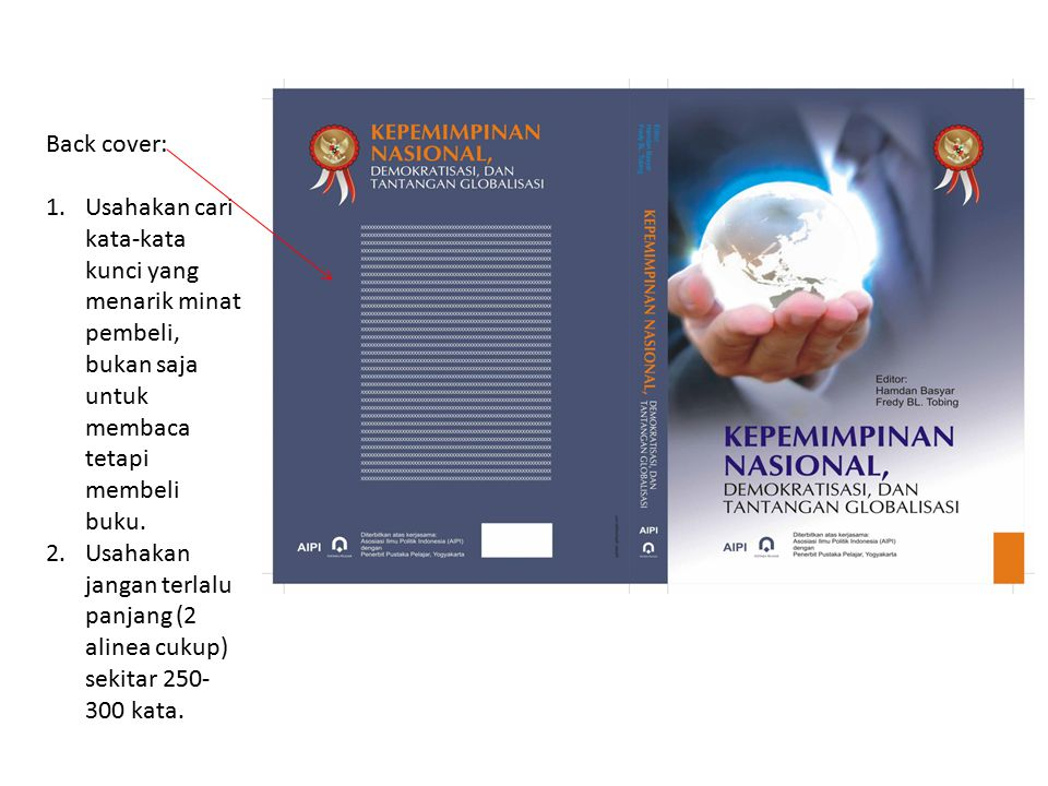 Back cover: 1.Usahakan cari kata-kata kunci yang menarik minat pembeli, bukan saja untuk membaca tetapi membeli buku.