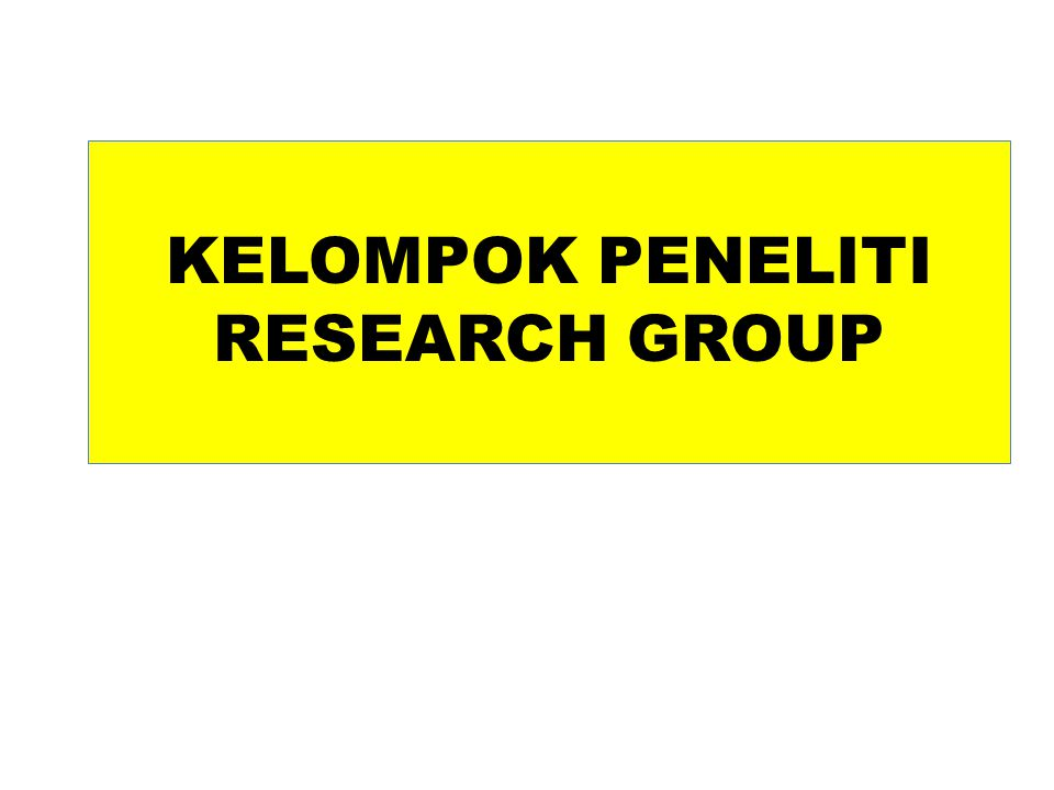 KELOMPOK PENELITI RESEARCH GROUP