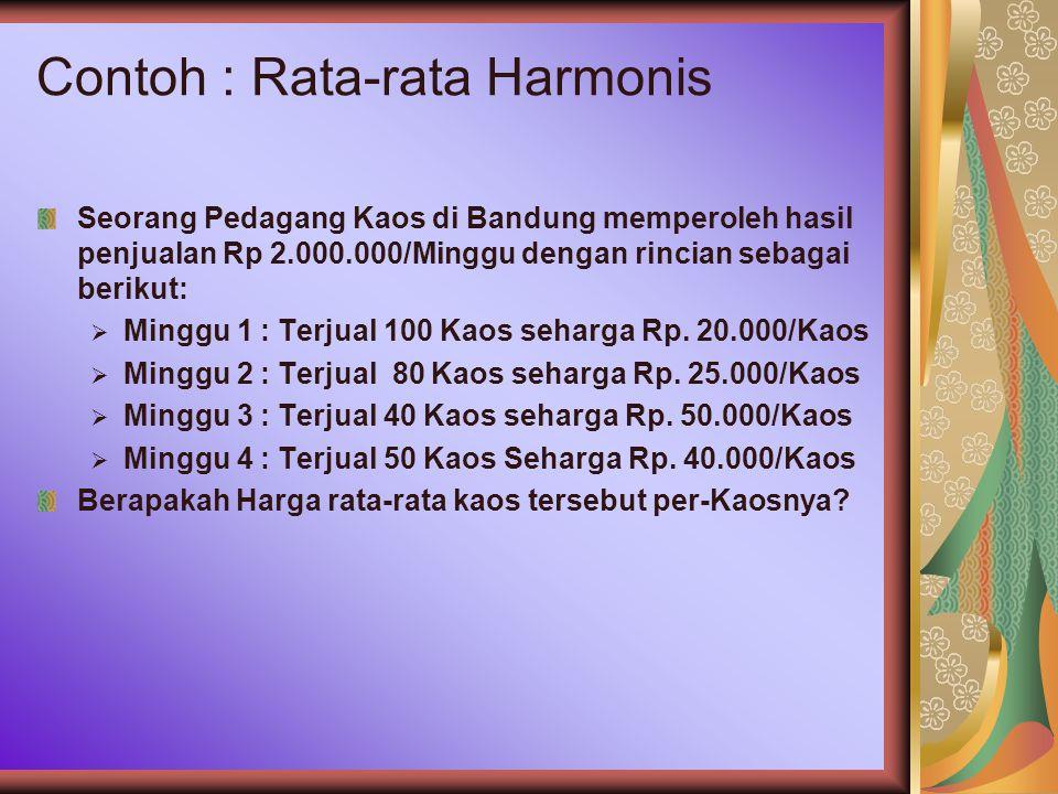 Contoh : Rata-rata Harmonis Seorang Pedagang Kaos di Bandung memperoleh hasil penjualan Rp 2.000.000/Minggu dengan rincian sebagai berikut:  Minggu 1 : Terjual 100 Kaos seharga Rp.