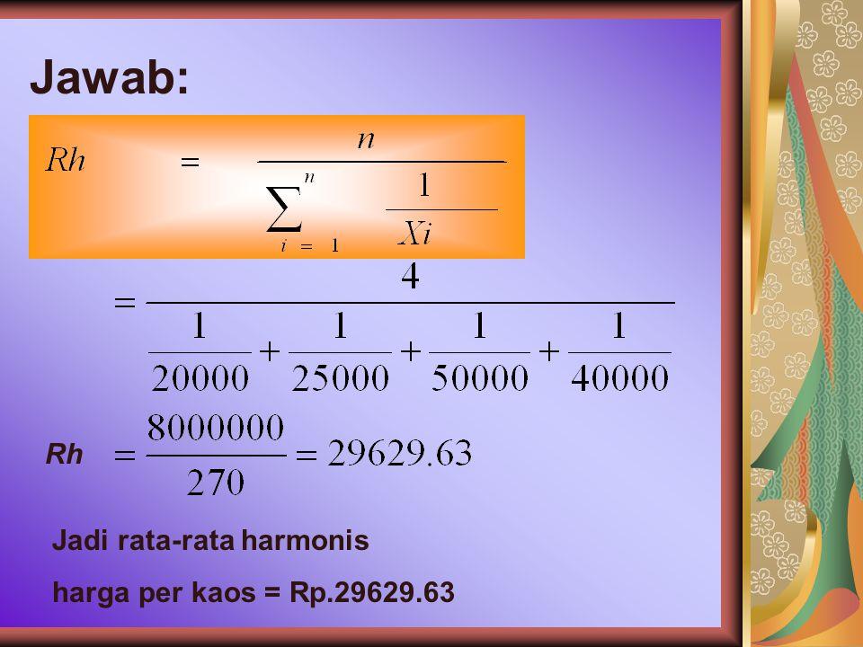 Jawab: Rh Jadi rata-rata harmonis harga per kaos = Rp.29629.63
