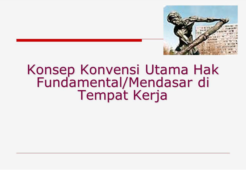 Konsep Konvensi Utama Hak Fundamental/Mendasar di Tempat Kerja
