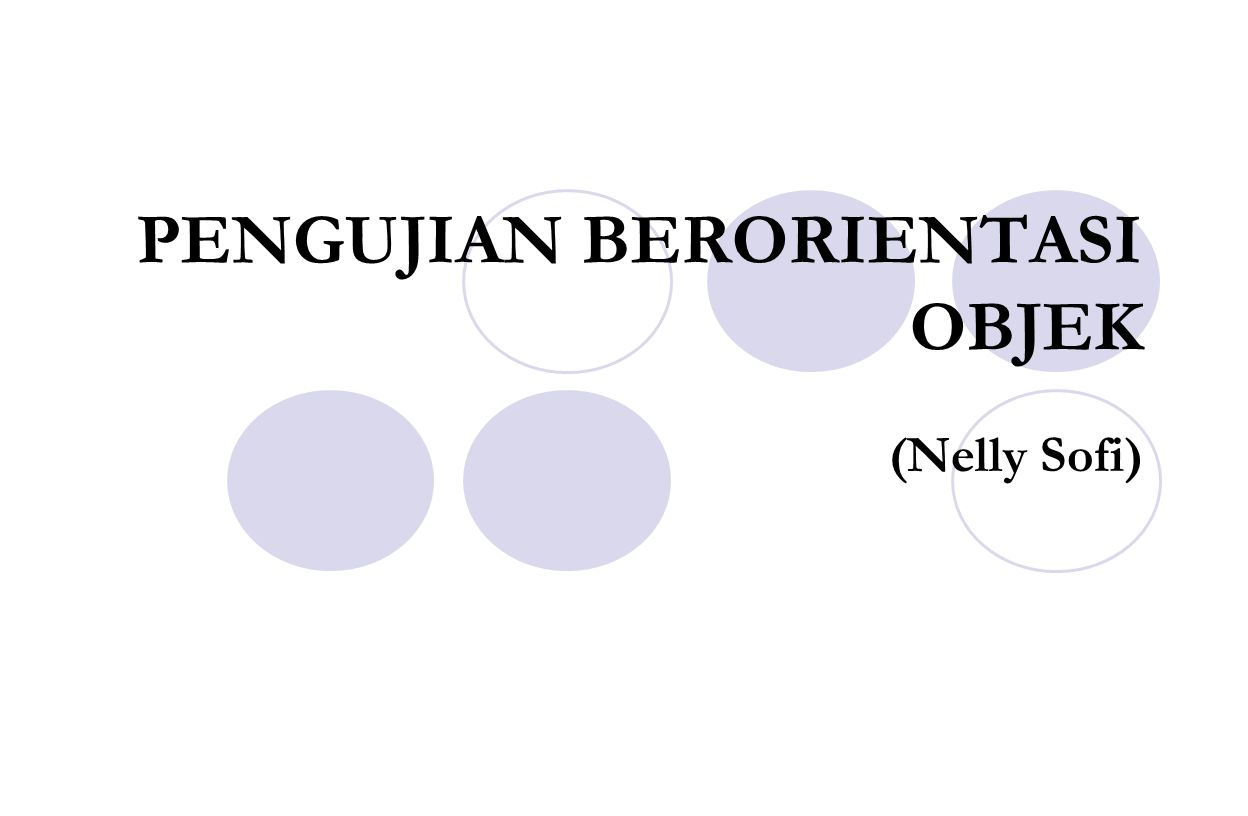 PENGUJIAN BERORIENTASI OBJEK (Nelly Sofi)