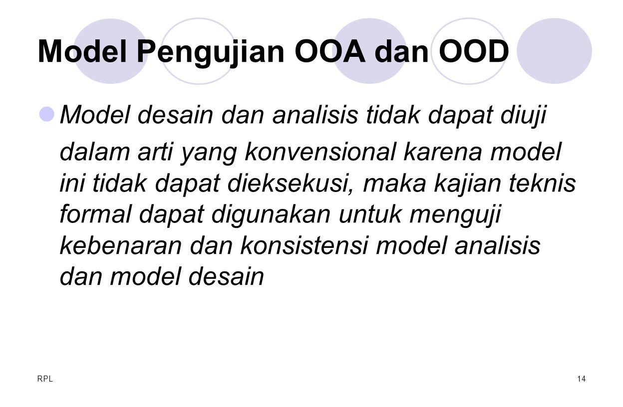 RPL14 Model Pengujian OOA dan OOD Model desain dan analisis tidak dapat diuji dalam arti yang konvensional karena model ini tidak dapat dieksekusi, ma