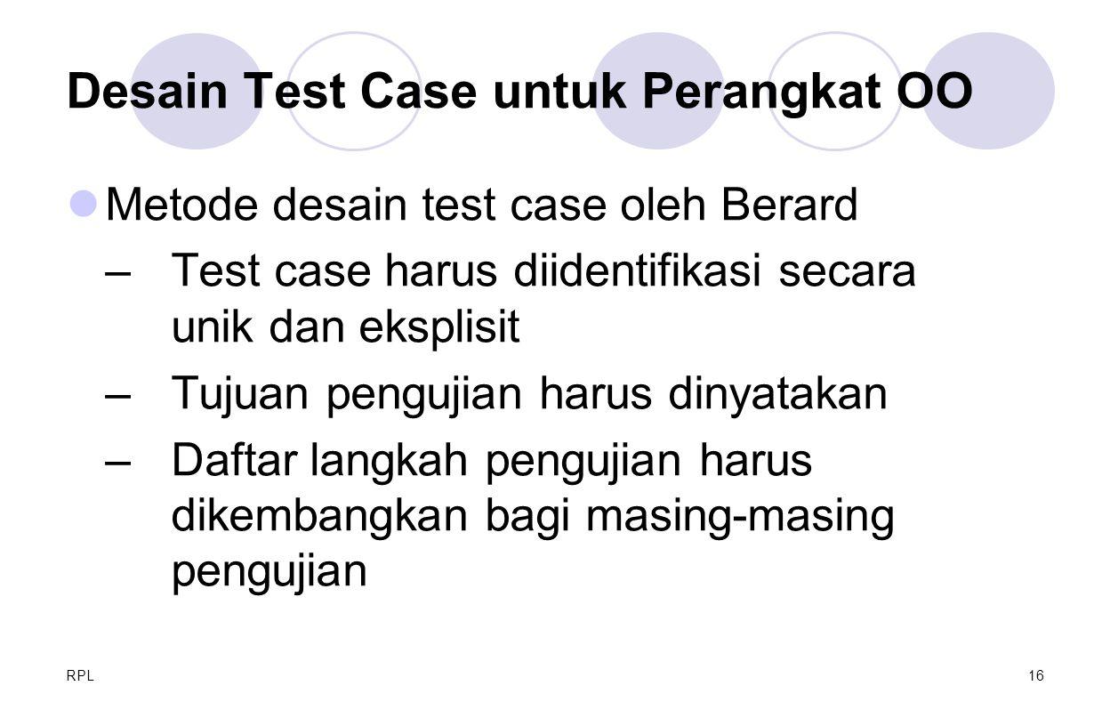 RPL16 Desain Test Case untuk Perangkat OO Metode desain test case oleh Berard – Test case harus diidentifikasi secara unik dan eksplisit – Tujuan peng