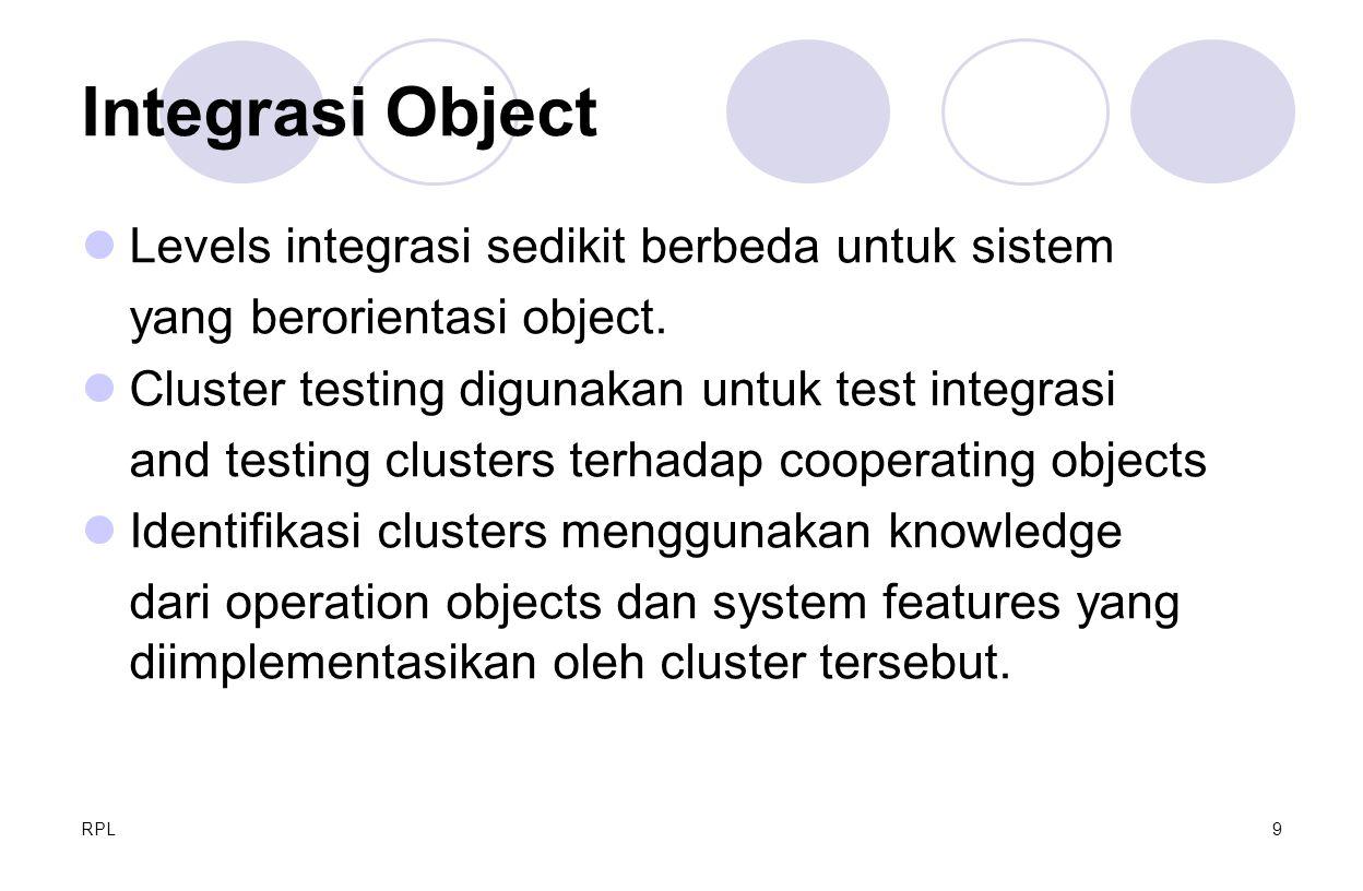 RPL9 Integrasi Object Levels integrasi sedikit berbeda untuk sistem yang berorientasi object. Cluster testing digunakan untuk test integrasi and testi