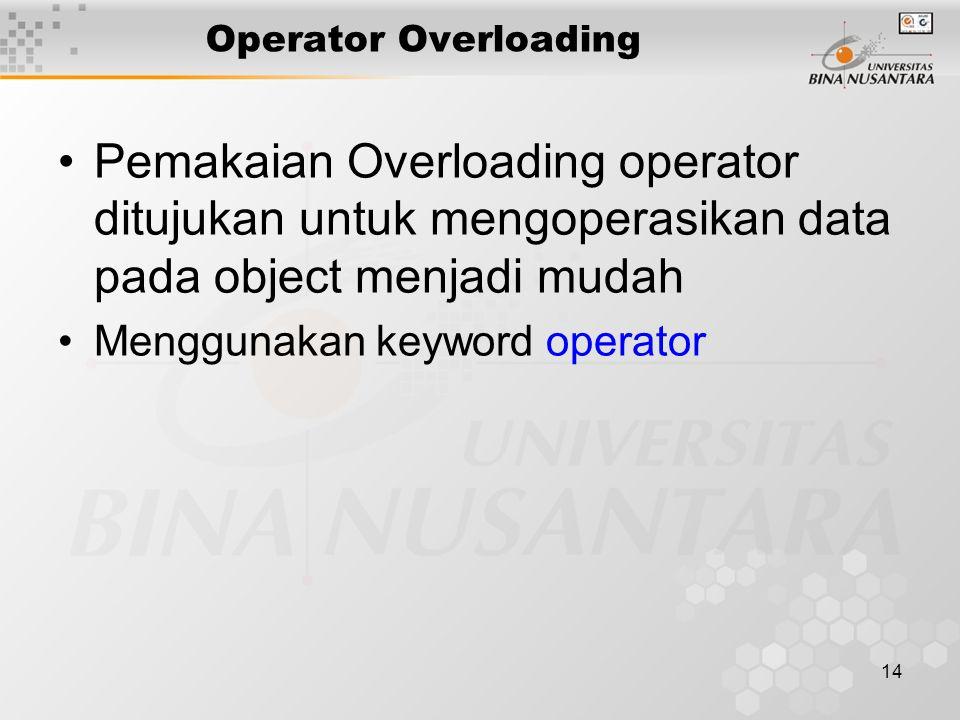 14 Operator Overloading Pemakaian Overloading operator ditujukan untuk mengoperasikan data pada object menjadi mudah Menggunakan keyword operator