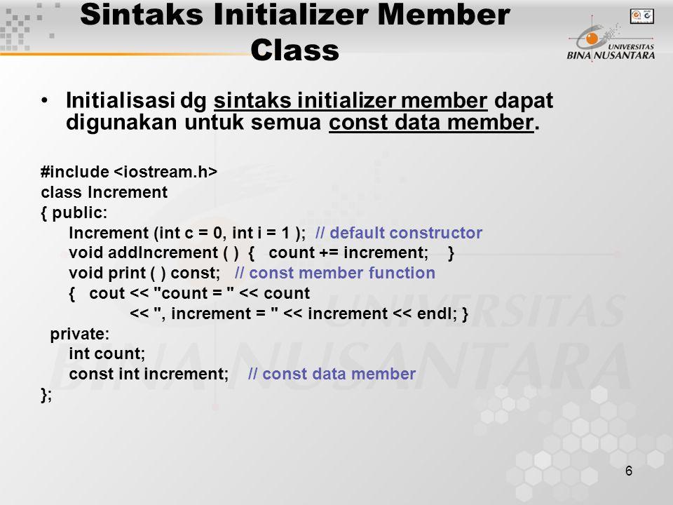 6 Sintaks Initializer Member Class Initialisasi dg sintaks initializer member dapat digunakan untuk semua const data member.