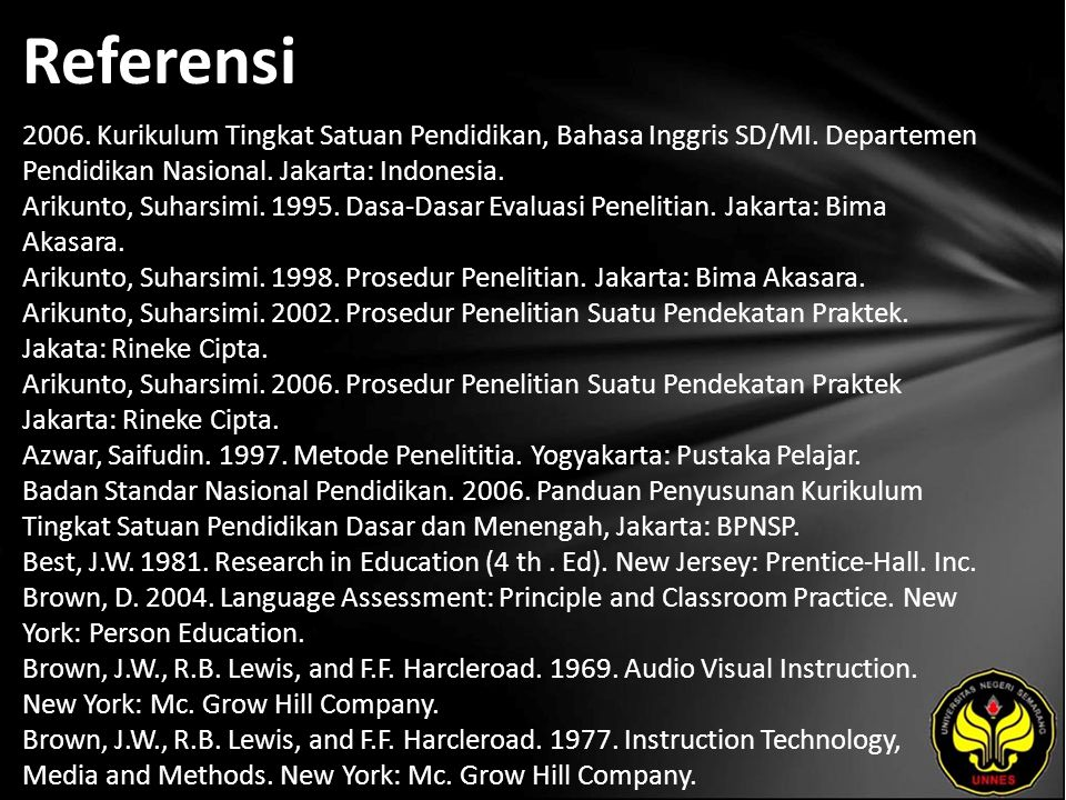 Referensi 2006. Kurikulum Tingkat Satuan Pendidikan, Bahasa Inggris SD/MI. Departemen Pendidikan Nasional. Jakarta: Indonesia. Arikunto, Suharsimi. 19