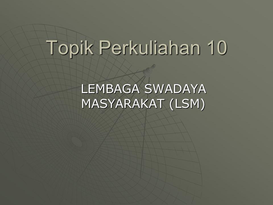 Topik Perkuliahan 10 LEMBAGA SWADAYA MASYARAKAT (LSM)