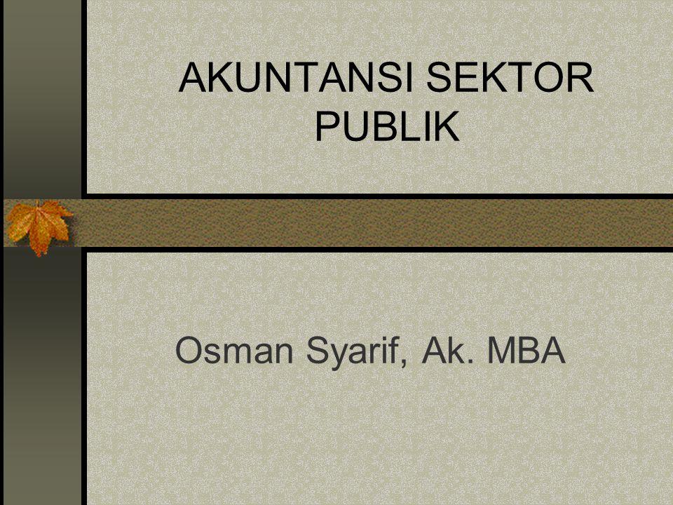 AKUNTANSI SEKTOR PUBLIK Osman Syarif, Ak. MBA