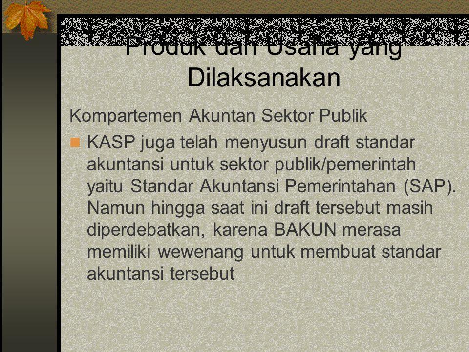 Produk dan Usaha yang Dilaksanakan Kompartemen Akuntan Sektor Publik KASP juga telah menyusun draft standar akuntansi untuk sektor publik/pemerintah y