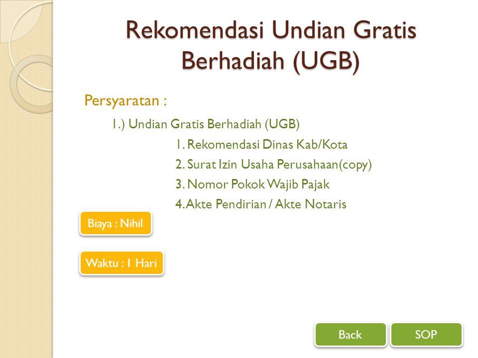 Rekomendasi Undian Gratis Berhadiah (UGB) Persyaratan : 1.) Undian Gratis Berhadiah (UGB) 1. Rekomendasi Dinas Kab/Kota 2. Surat Izin Usaha Perusahaan