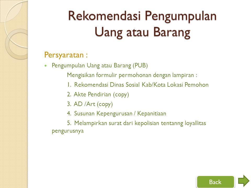 Rekomendasi Pengumpulan Uang atau Barang Persyaratan : Pengumpulan Uang atau Barang (PUB) Mengisikan formulir permohonan dengan lampiran : 1. Rekomend