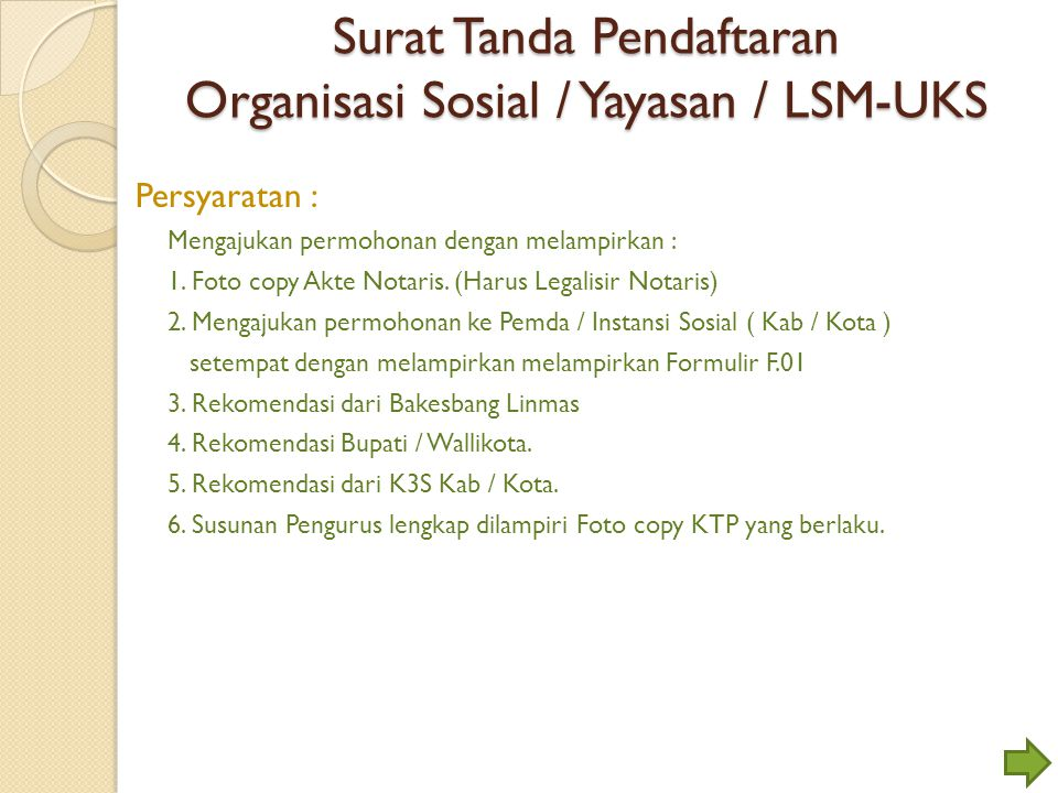Surat Tanda Pendaftaran Organisasi Sosial / Yayasan / LSM-UKS Persyaratan : Mengajukan permohonan dengan melampirkan : 1. Foto copy Akte Notaris. (Har