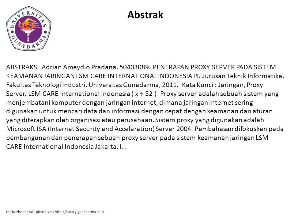 Abstrak ABSTRAKSI Adrian Ameydio Pradana. 50403089. PENERAPAN PROXY SERVER PADA SISTEM KEAMANAN JARINGAN LSM CARE INTERNATIONAL INDONESIA PI. Jurusan