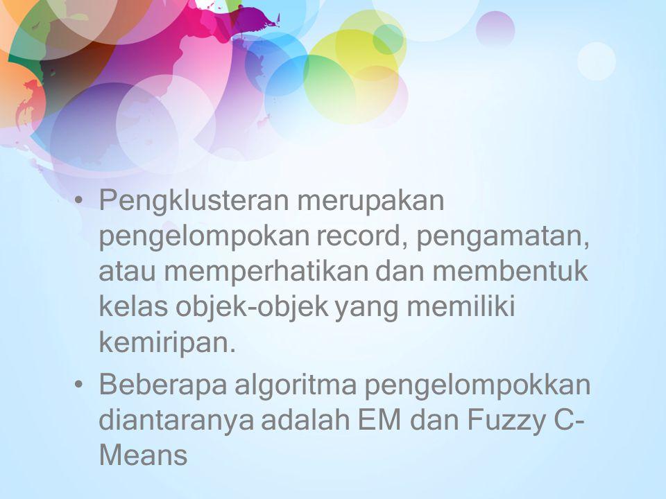 Pengklusteran merupakan pengelompokan record, pengamatan, atau memperhatikan dan membentuk kelas objek-objek yang memiliki kemiripan. Beberapa algorit