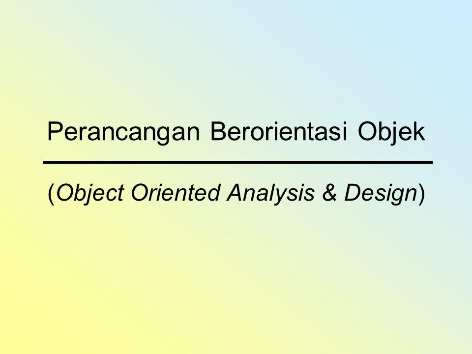 Perancangan Berorientasi Objek (Object Oriented Analysis & Design)