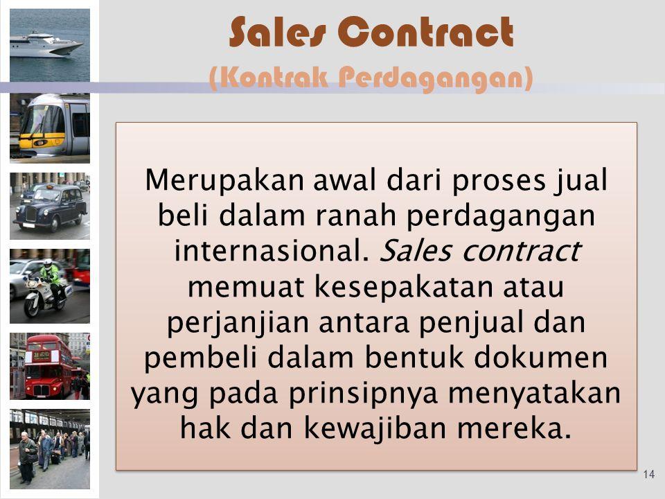 Sales Contract (Kontrak Perdagangan) Merupakan awal dari proses jual beli dalam ranah perdagangan internasional. Sales contract memuat kesepakatan ata