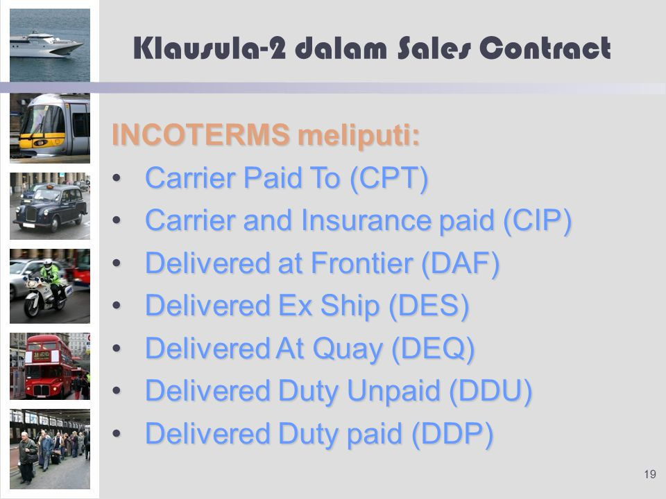 Klausula-2 dalam Sales Contract INCOTERMS meliputi: Carrier Paid To (CPT)Carrier Paid To (CPT) Carrier and Insurance paid (CIP)Carrier and Insurance p