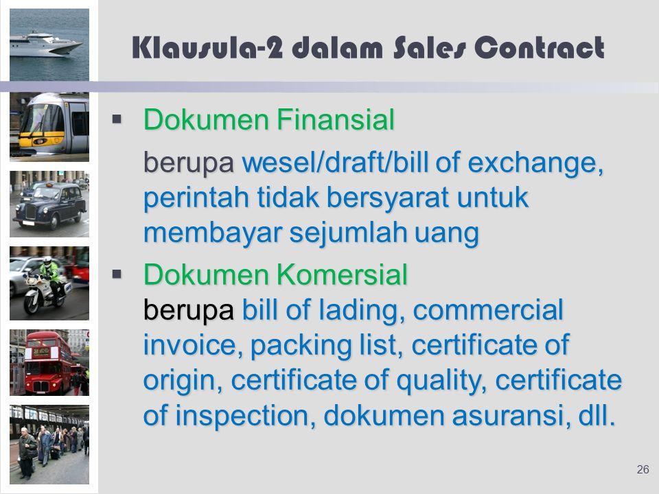 Klausula-2 dalam Sales Contract  Dokumen Finansial berupa wesel/draft/bill of exchange, perintah tidak bersyarat untuk membayar sejumlah uang  Dokumen Komersial berupa bill of lading, commercial invoice, packing list, certificate of origin, certificate of quality, certificate of inspection, dokumen asuransi, dll.