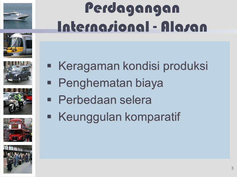 3 Perdagangan Internasional - Alasan  Keragaman kondisi produksi  Penghematan biaya  Perbedaan selera  Keunggulan komparatif