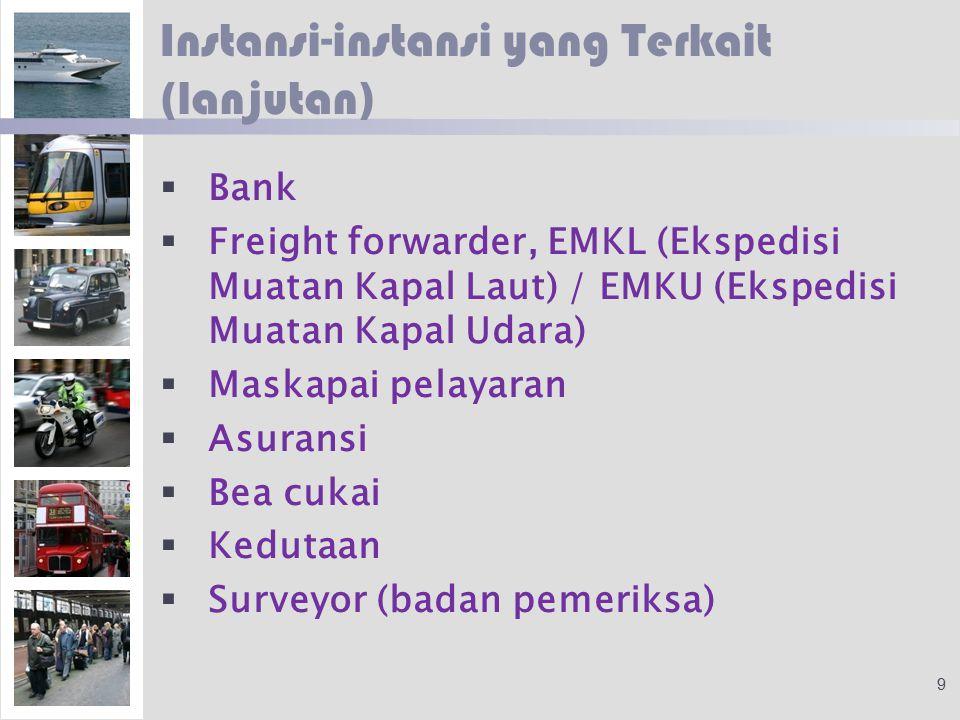 Instansi-instansi yang Terkait (lanjutan)   Bank   Freight forwarder, EMKL (Ekspedisi Muatan Kapal Laut) / EMKU (Ekspedisi Muatan Kapal Udara)   Maskapai pelayaran   Asuransi   Bea cukai   Kedutaan   Surveyor (badan pemeriksa) 9