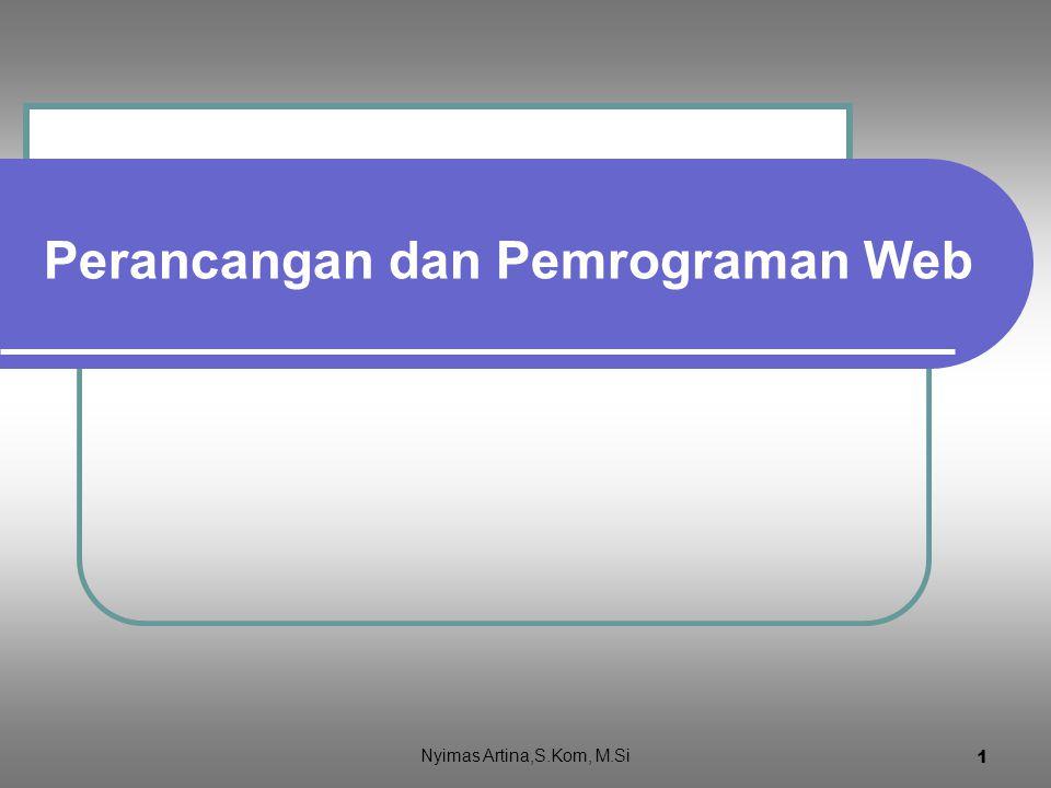 1 Perancangan dan Pemrograman Web Nyimas Artina,S.Kom, M.Si