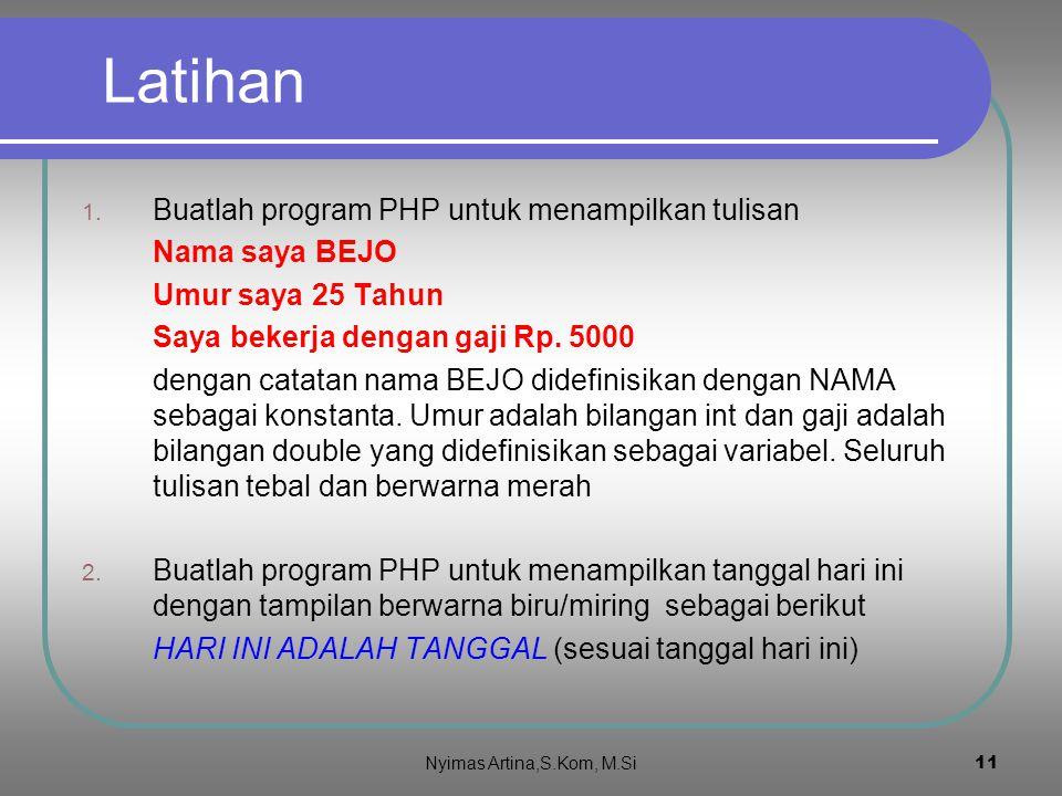 11 Latihan 1. Buatlah program PHP untuk menampilkan tulisan Nama saya BEJO Umur saya 25 Tahun Saya bekerja dengan gaji Rp. 5000 dengan catatan nama BE