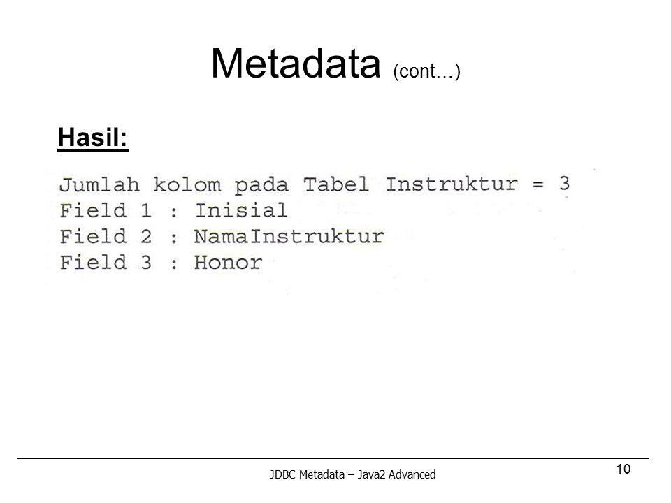 10 Metadata (cont…) Hasil: JDBC Metadata – Java2 Advanced