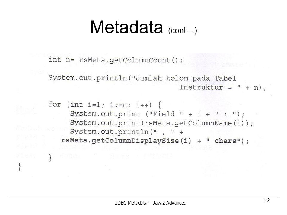 12 Metadata (cont…) JDBC Metadata – Java2 Advanced